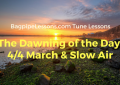 The Dawning of the Day (Two Versions:  4/4 March and Slow Air)