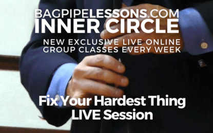 BagpipeLessons.com Inner Circle LIVE – Fix Your Hardest Thing